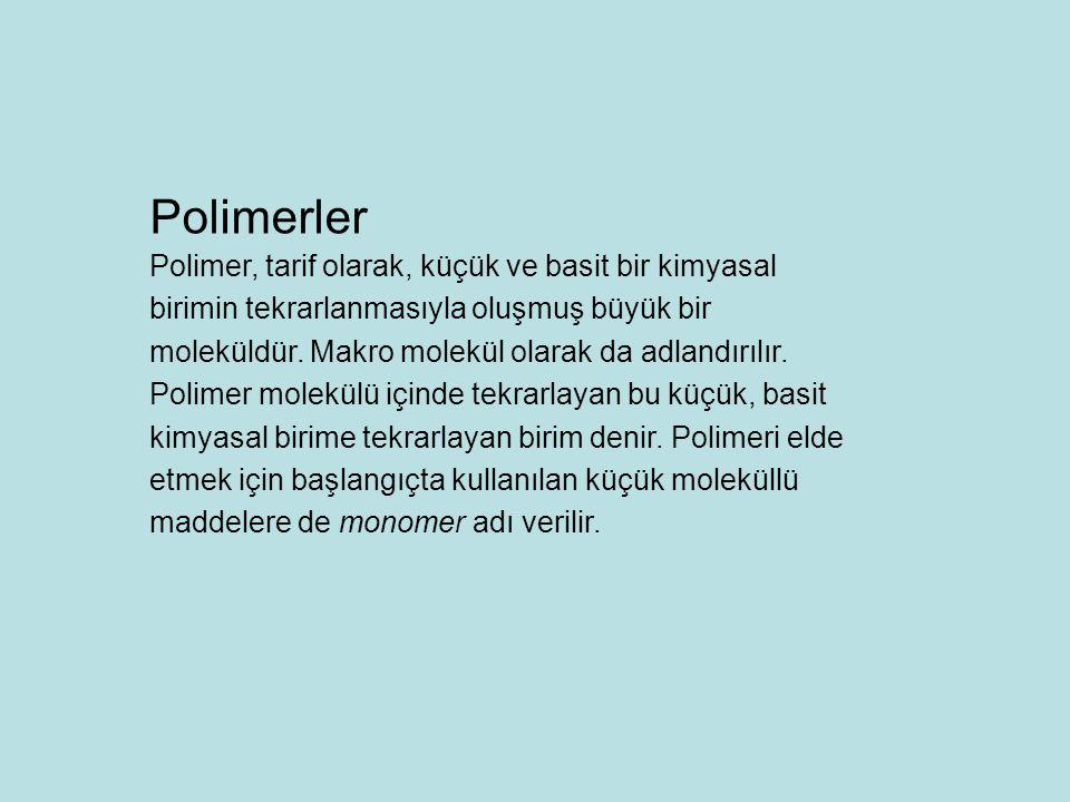 Polimerler Polimer, tarif olarak, küçük ve basit bir kimyasal birimin tekrarlanmasıyla oluşmuş büyük bir moleküldür. Makro molekül olarak da adlandırı