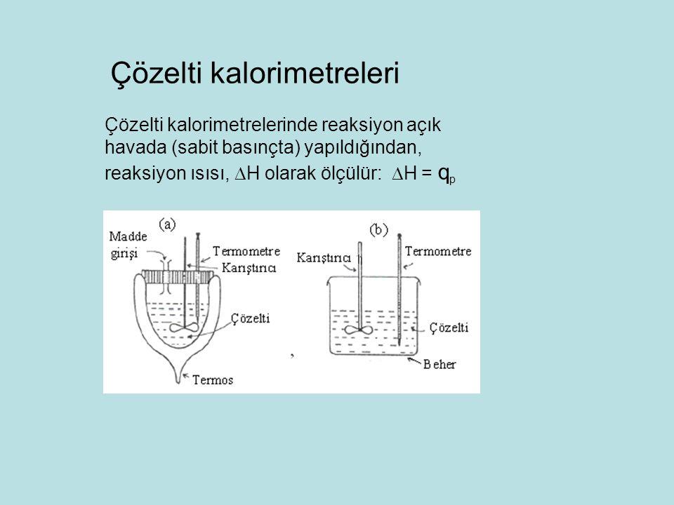 Çözelti kalorimetreleri Çözelti kalorimetrelerinde reaksiyon açık havada (sabit basınçta) yapıldığından, reaksiyon ısısı,  H olarak ölçülür:  H = q p