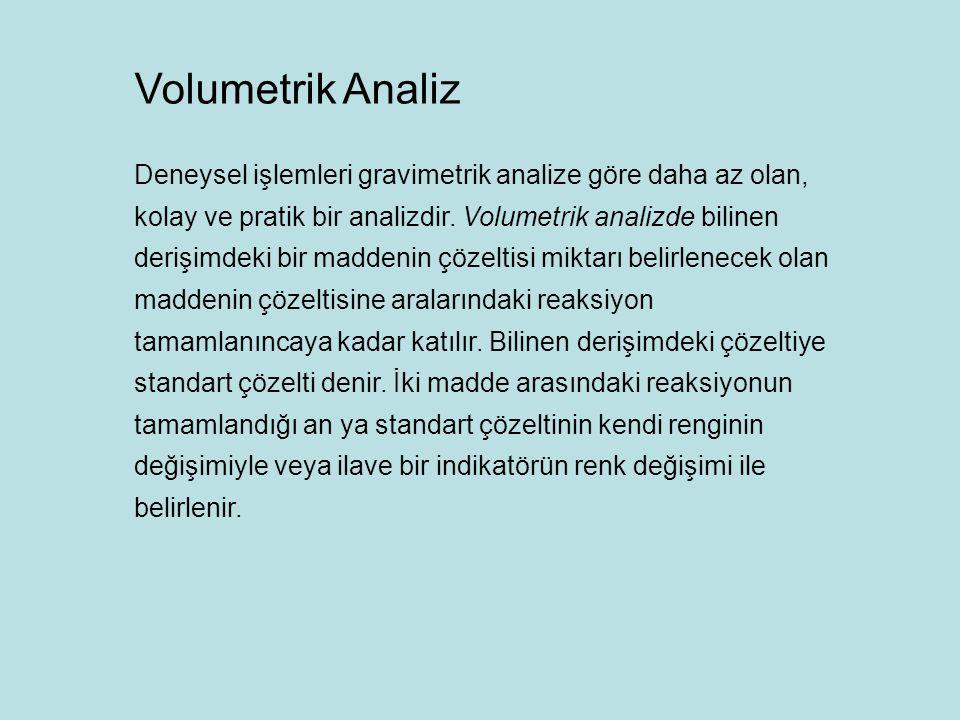Deneysel işlemleri gravimetrik analize göre daha az olan, kolay ve pratik bir analizdir. Volumetrik analizde bilinen derişimdeki bir maddenin çözeltis