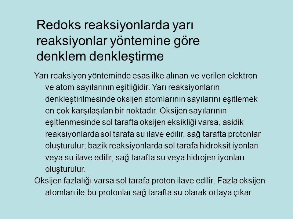 Redoks reaksiyonlarda yarı reaksiyonlar yöntemine göre denklem denkleştirme Yarı reaksiyon yönteminde esas ilke alınan ve verilen elektron ve atom sayılarının eşitliğidir.