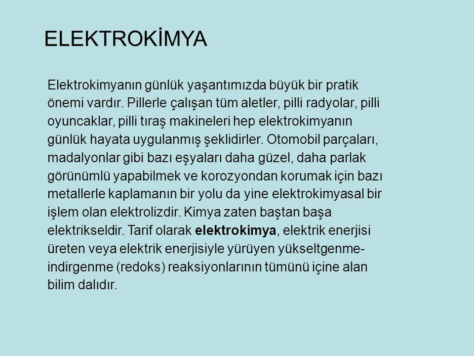 Elektrokimyanın günlük yaşantımızda büyük bir pratik önemi vardır. Pillerle çalışan tüm aletler, pilli radyolar, pilli oyuncaklar, pilli tıraş makinel