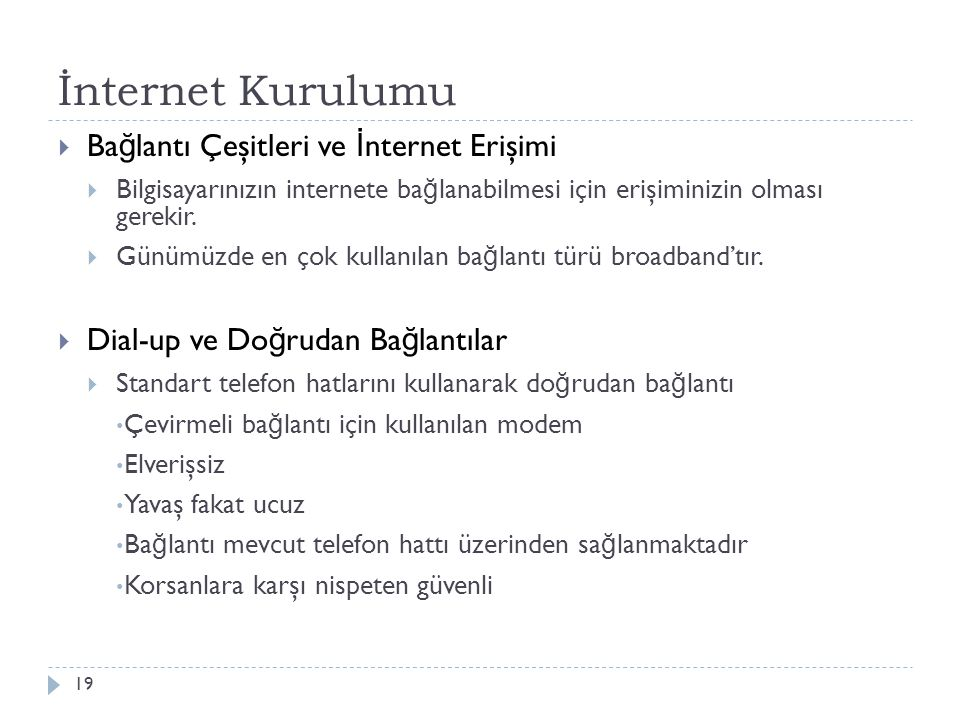 İnternet Kurulumu 19  Ba ğ lantı Çeşitleri ve İ nternet Erişimi  Bilgisayarınızın internete ba ğ lanabilmesi için erişiminizin olması gerekir.  Gün