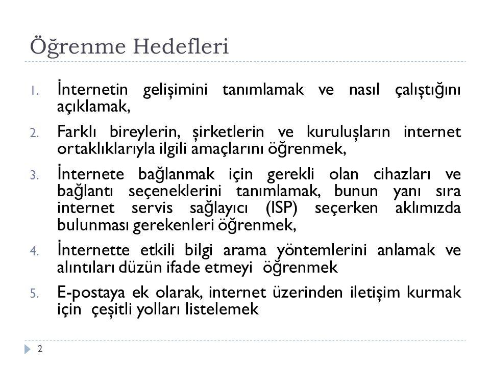İnternetin Oluşumu 13  Devlet ve Di ğ er Kuruluşlar Bazı ülkeler sınırlı bilgi ve erişime sahiptirler.