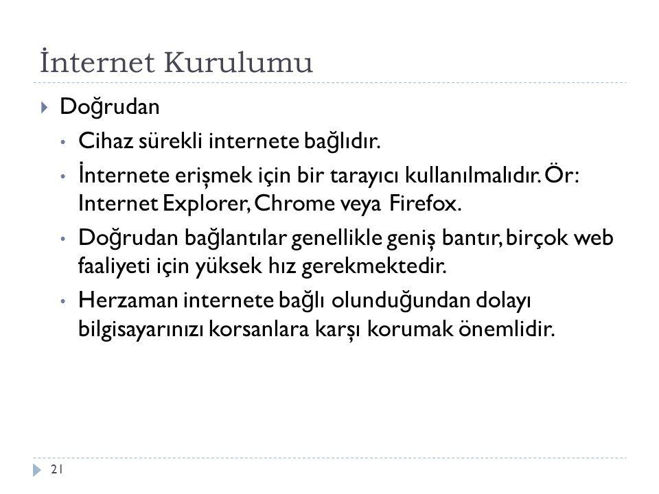 İnternet Kurulumu 21  Do ğ rudan Cihaz sürekli internete ba ğ lıdır. İ nternete erişmek için bir tarayıcı kullanılmalıdır. Ör: Internet Explorer, Chr