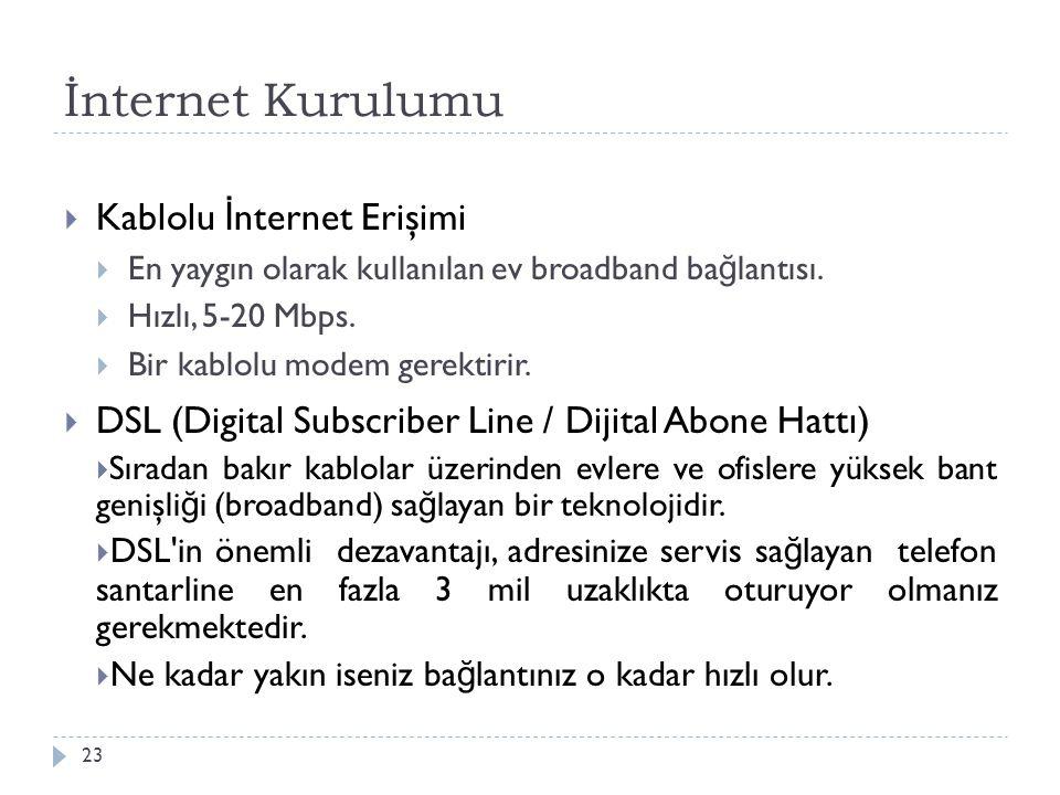 İnternet Kurulumu 23  Kablolu İ nternet Erişimi  En yaygın olarak kullanılan ev broadband ba ğ lantısı.  Hızlı, 5-20 Mbps.  Bir kablolu modem gere