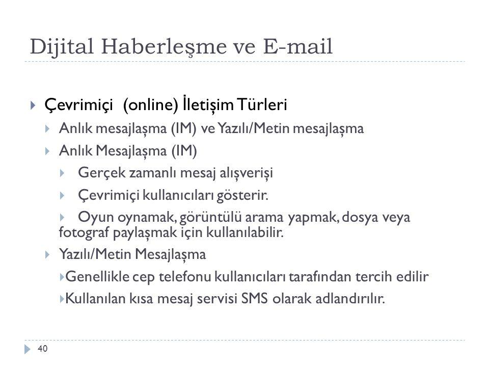 Dijital Haberleşme ve E-mail 40  Çevrimiçi (online) İ letişim Türleri  Anlık mesajlaşma (IM) ve Yazılı/Metin mesajlaşma  Anlık Mesajlaşma (IM)  Ge