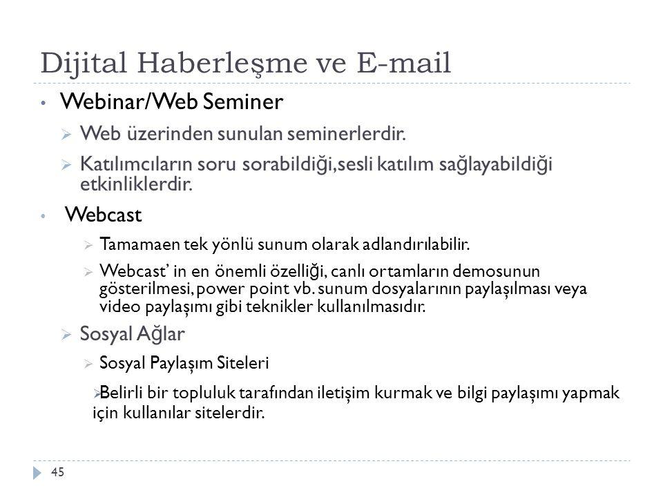 Dijital Haberleşme ve E-mail 45 Webinar/Web Seminer  Web üzerinden sunulan seminerlerdir.  Katılımcıların soru sorabildi ğ i,sesli katılım sa ğ laya