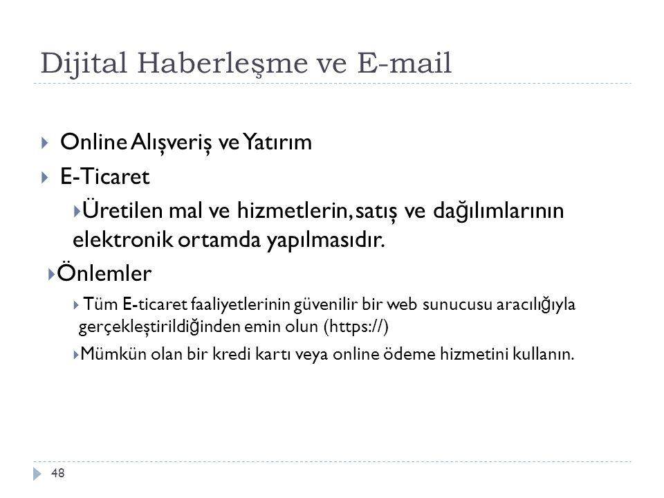 Dijital Haberleşme ve E-mail 48  Online Alışveriş ve Yatırım  E-Ticaret  Üretilen mal ve hizmetlerin, satış ve da ğ ılımlarının elektronik ortamda