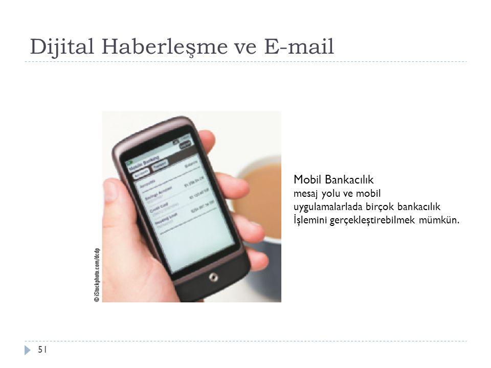 Dijital Haberleşme ve E-mail 51 Mobil Bankacılık mesaj yolu ve mobil uygulamalarlada birçok bankacılık İ şlemini gerçekleştirebilmek mümkün.