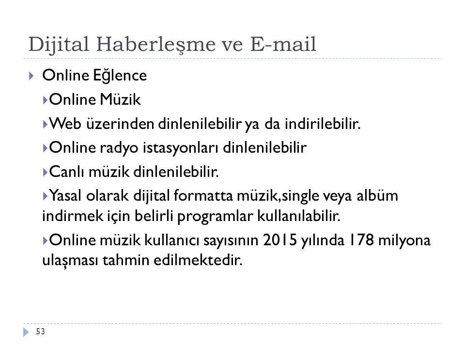 Dijital Haberleşme ve E-mail 53  Online E ğ lence  Online Müzik  Web üzerinden dinlenilebilir ya da indirilebilir.  Online radyo istasyonları dinl