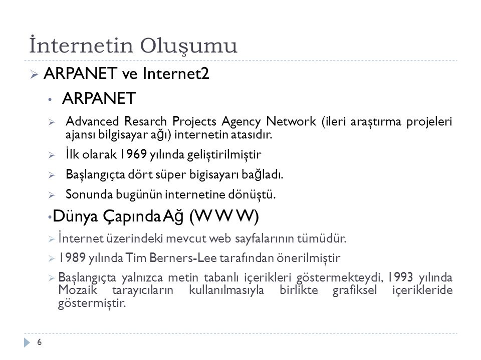 İnternetin Oluşumu 6  ARPANET ve Internet2 ARPANET  Advanced Resarch Projects Agency Network (ileri araştırma projeleri ajansı bilgisayar a ğ ı) int