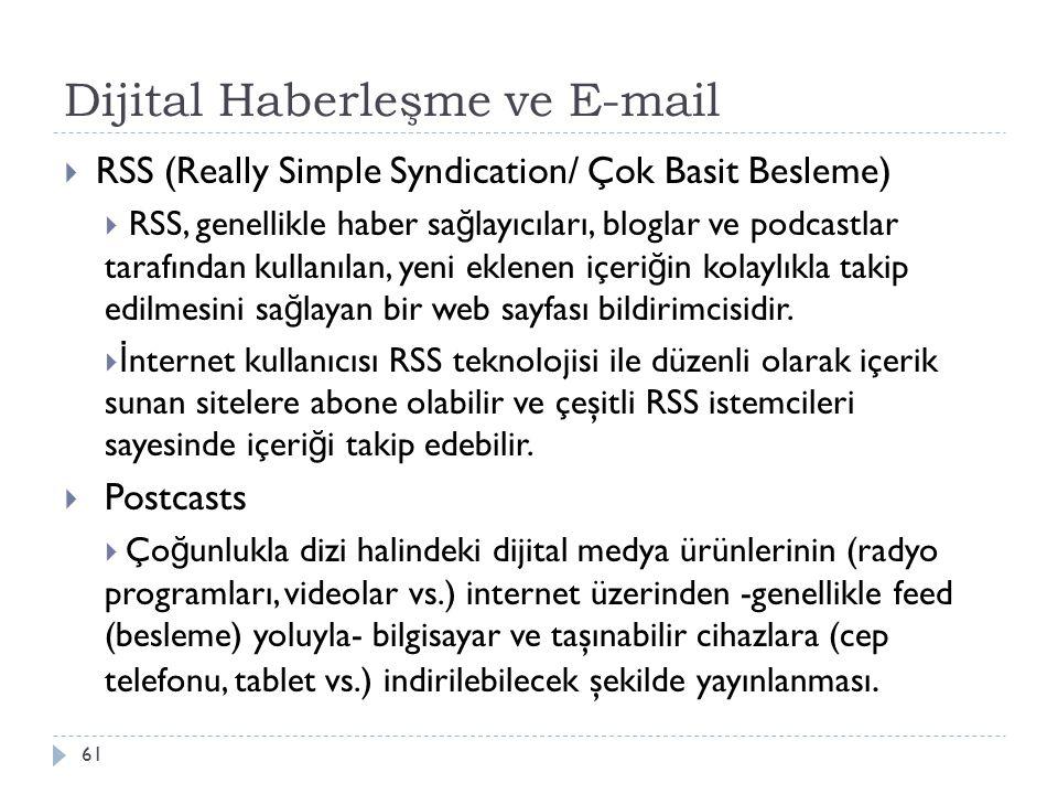Dijital Haberleşme ve E-mail 61  RSS (Really Simple Syndication/ Çok Basit Besleme)  RSS, genellikle haber sa ğ layıcıları, bloglar ve podcastlar ta