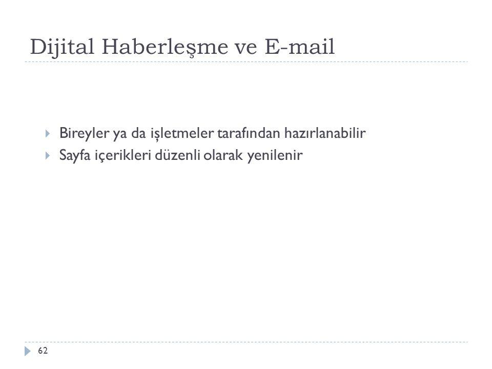 Dijital Haberleşme ve E-mail 62  Bireyler ya da işletmeler tarafından hazırlanabilir  Sayfa içerikleri düzenli olarak yenilenir