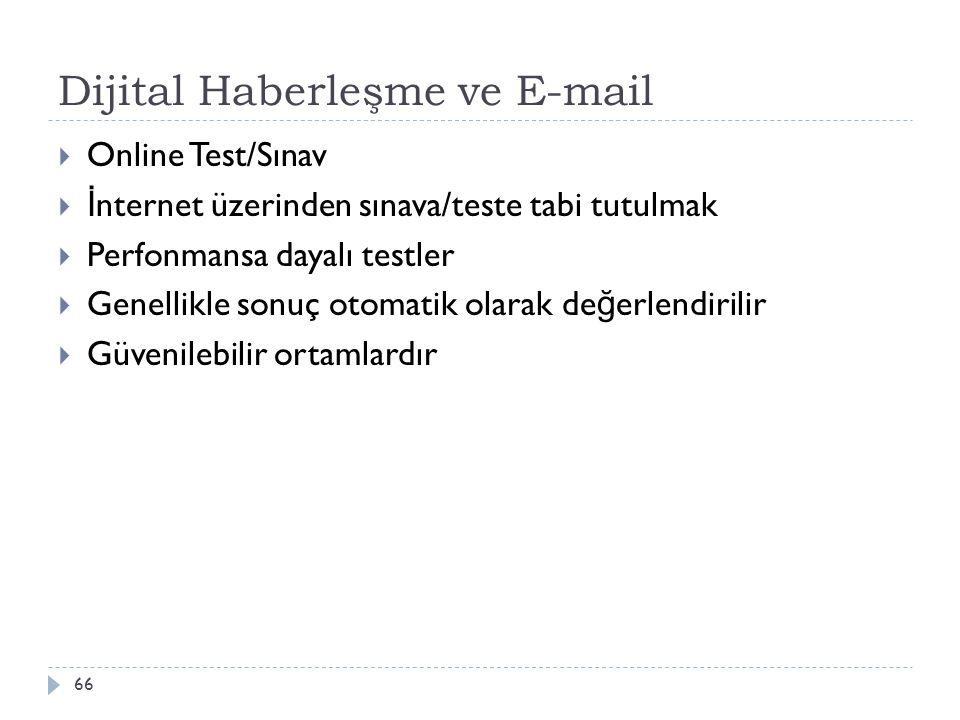 Dijital Haberleşme ve E-mail 66  Online Test/Sınav  İ nternet üzerinden sınava/teste tabi tutulmak  Perfonmansa dayalı testler  Genellikle sonuç o