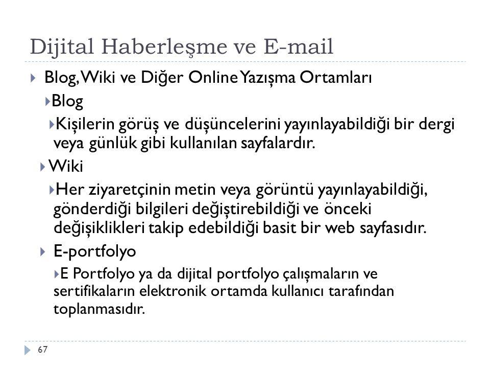 Dijital Haberleşme ve E-mail 67  Blog, Wiki ve Di ğ er Online Yazışma Ortamları  Blog  Kişilerin görüş ve düşüncelerini yayınlayabildi ğ i bir derg
