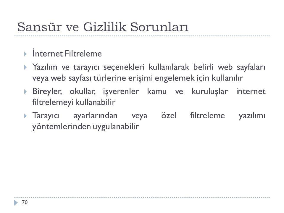 Sansür ve Gizlilik Sorunları 70  İ nternet Filtreleme  Yazılım ve tarayıcı seçenekleri kullanılarak belirli web sayfaları veya web sayfası türlerine