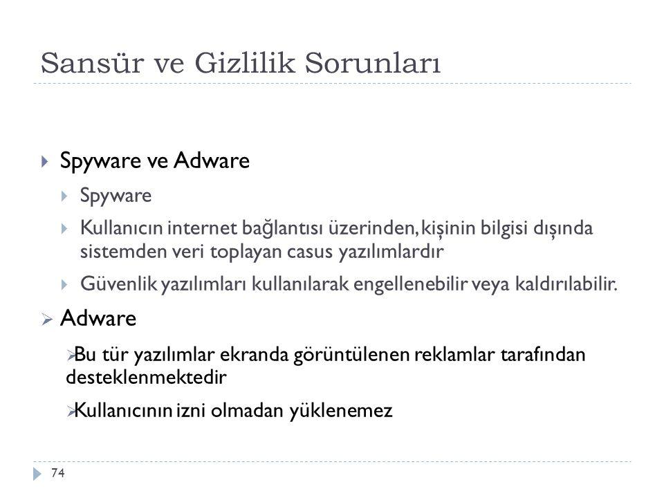 Sansür ve Gizlilik Sorunları 74  Spyware ve Adware  Spyware  Kullanıcın internet ba ğ lantısı üzerinden, kişinin bilgisi dışında sistemden veri top