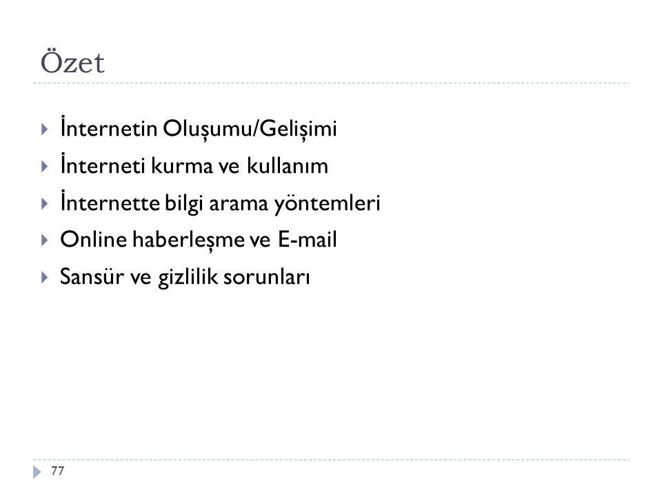 Özet 77  İ nternetin Oluşumu/Gelişimi  İ nterneti kurma ve kullanım  İ nternette bilgi arama yöntemleri  Online haberleşme ve E-mail  Sansür ve g