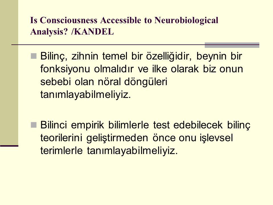 Is Consciousness Accessible to Neurobiological Analysis? /KANDEL Bilinç, zihnin temel bir özelliğidir, beynin bir fonksiyonu olmalıdır ve ilke olarak