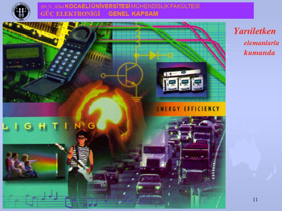 10 Yarıiletken elemanlarla kumanda: Bu elemanlar; u Diyotlar, u Tristörler, u Güç tranzistörleri ve u Güç MOSFET'leri olarak güç elektroniğinin temel