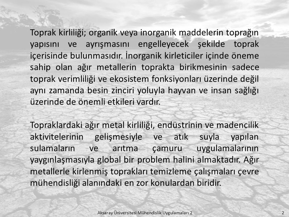 Aksaray Üniversitesi Mühendislik Uygulamaları 2 2 Toprak kirliliği; organik veya inorganik maddelerin toprağın yapısını ve ayrışmasını engelleyecek şe