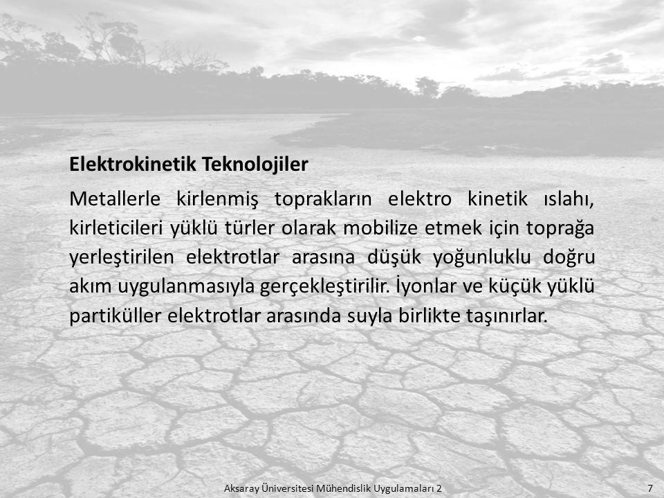 Aksaray Üniversitesi Mühendislik Uygulamaları 2 7 Elektrokinetik Teknolojiler Metallerle kirlenmiş toprakların elektro kinetik ıslahı, kirleticileri y