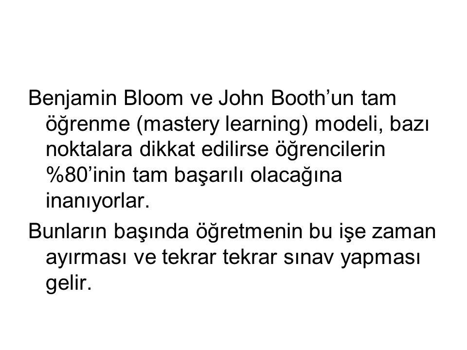 Benjamin Bloom ve John Booth'un tam öğrenme (mastery learning) modeli, bazı noktalara dikkat edilirse öğrencilerin %80'inin tam başarılı olacağına inanıyorlar.