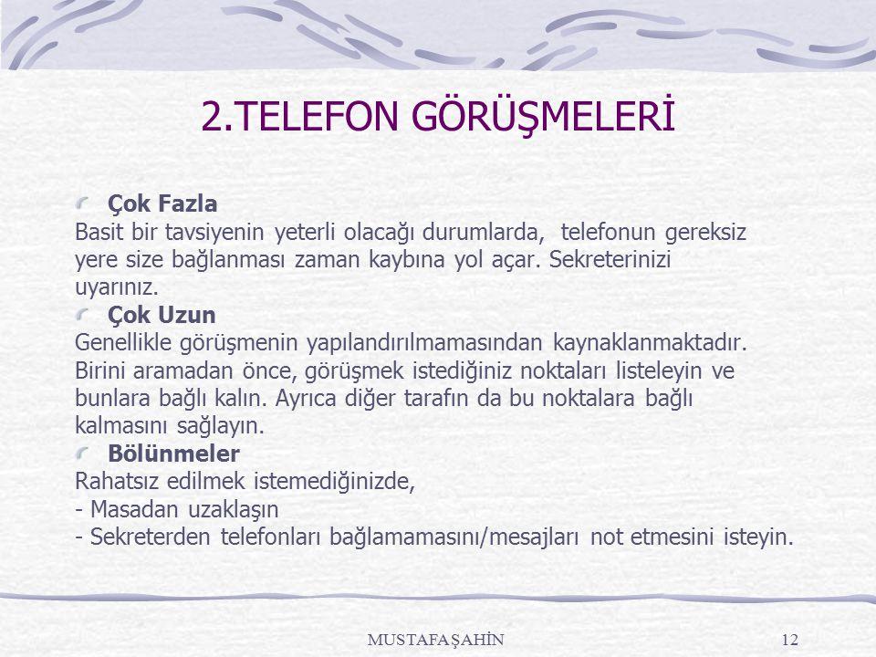 MUSTAFA ŞAHİN12 2.TELEFON GÖRÜŞMELERİ Çok Fazla Basit bir tavsiyenin yeterli olacağı durumlarda, telefonun gereksiz yere size bağlanması zaman kaybına yol açar.
