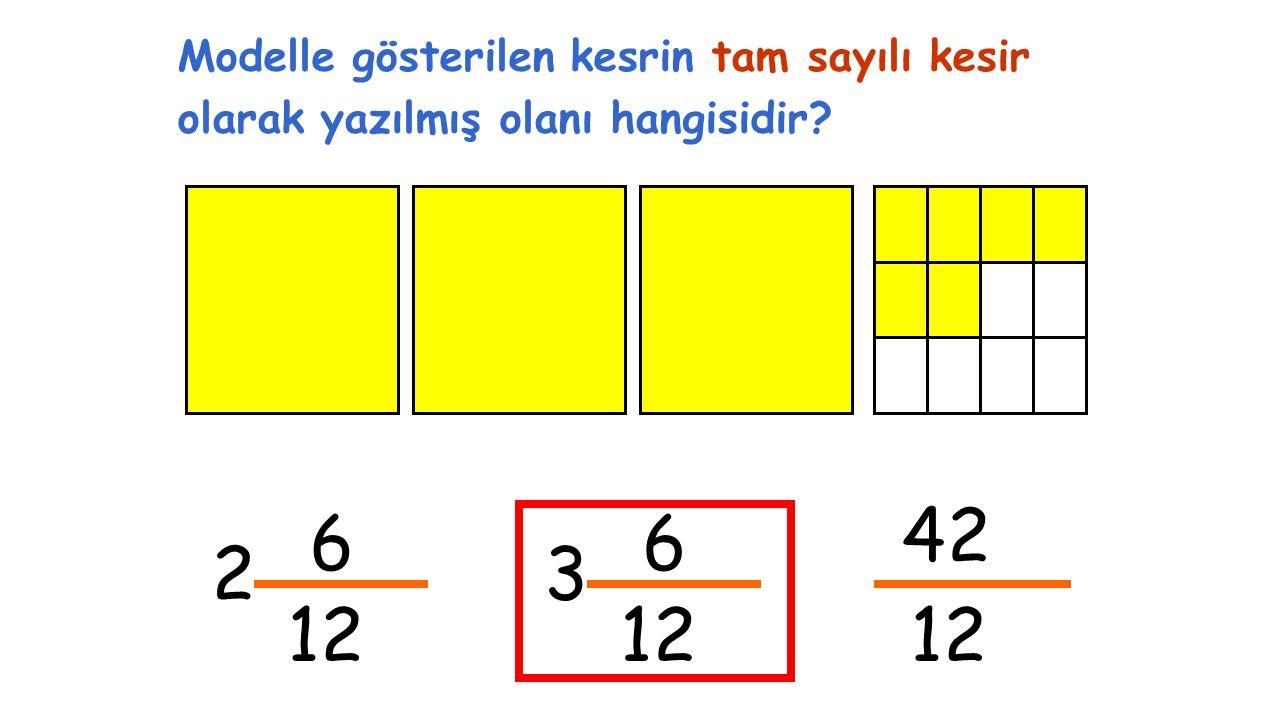 6 12 2 Modelle gösterilen kesrin tam sayılı kesir olarak yazılmış olanı hangisidir? 6 3 42 12