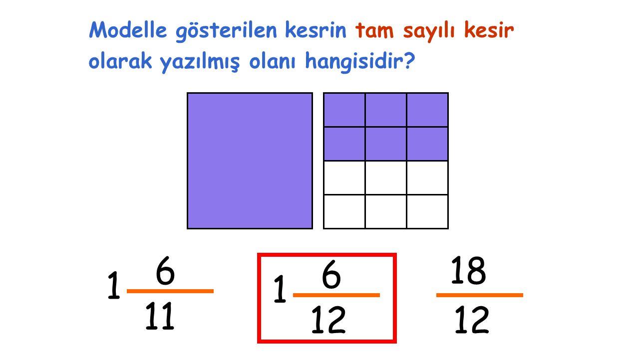 6 11 1 Modelle gösterilen kesrin tam sayılı kesir olarak yazılmış olanı hangisidir? 6 12 1 18 12