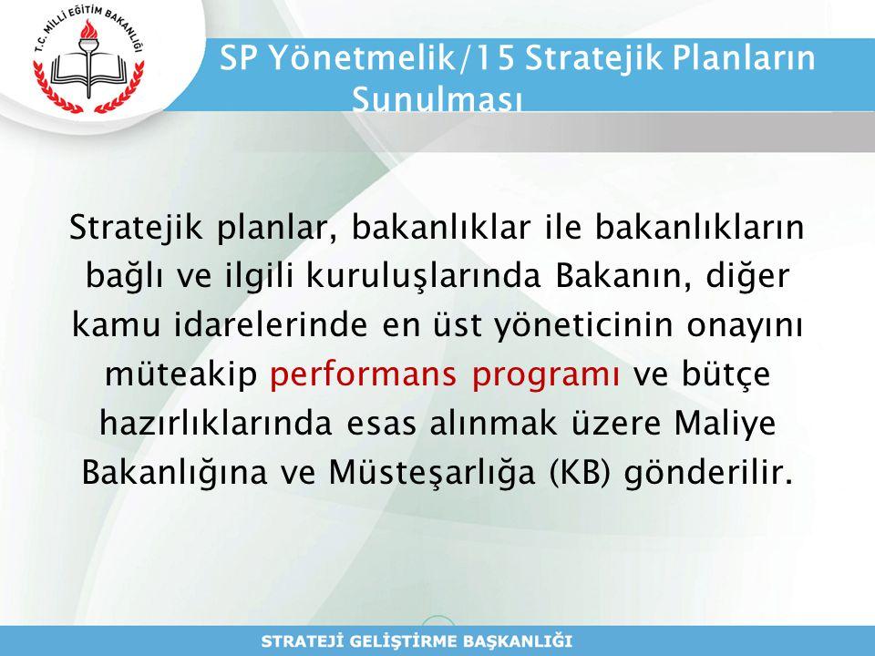 SP Yönetmelik/15 Stratejik Planların Sunulması Stratejik planlar, bakanlıklar ile bakanlıkların bağlı ve ilgili kuruluşlarında Bakanın, diğer kamu ida
