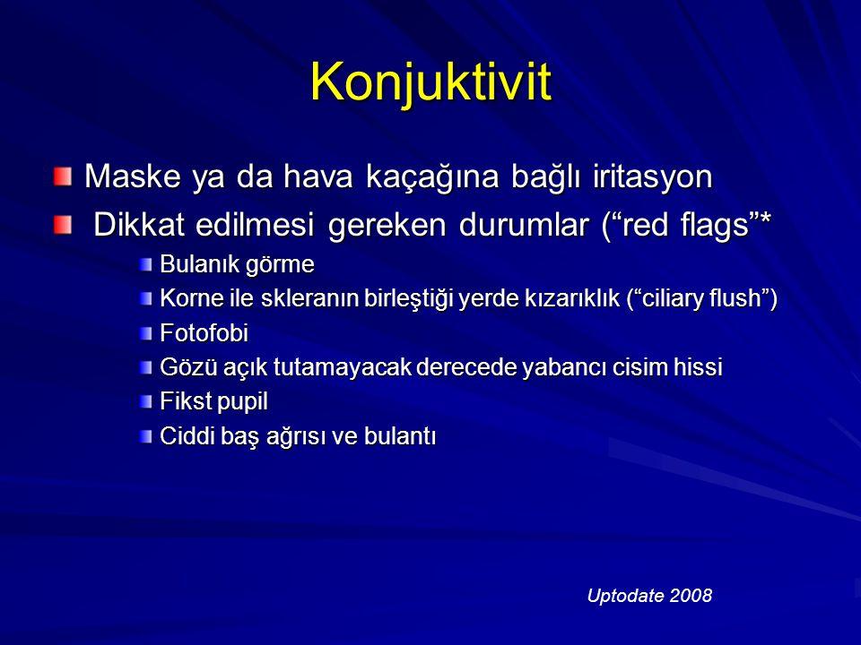 """Konjuktivit Maske ya da hava kaçağına bağlı iritasyon Dikkat edilmesi gereken durumlar (""""red flags""""* Dikkat edilmesi gereken durumlar (""""red flags""""* Bu"""