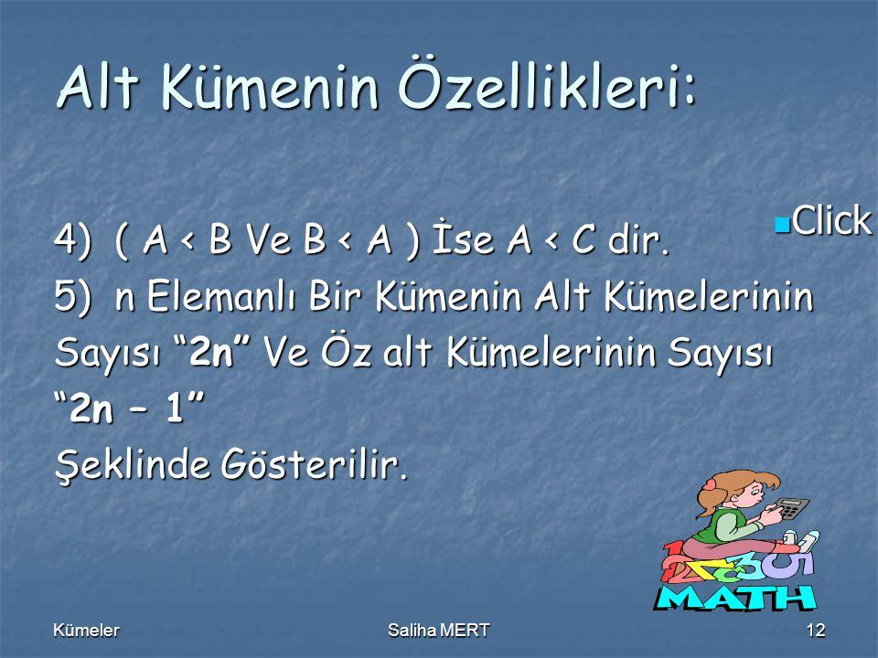 Click to edit Master text styles Click to edit Master text styles KümelerSaliha MERT12 Alt Kümenin Özellikleri: 4) ( A < B Ve B < A ) İse A < C dir.