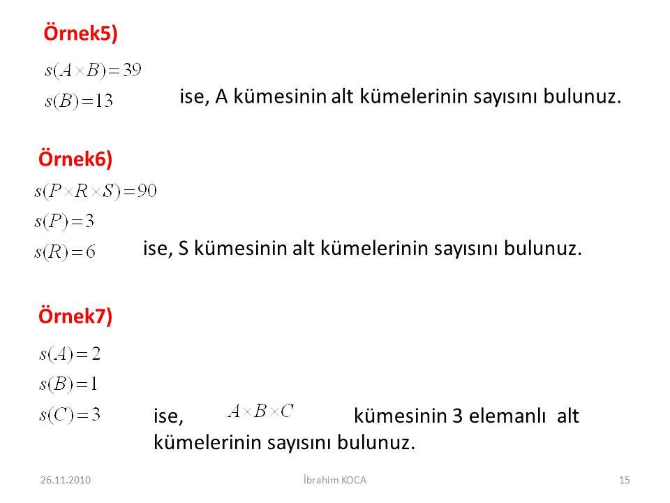 Örnek5) ise, A kümesinin alt kümelerinin sayısını bulunuz. Örnek6) ise, S kümesinin alt kümelerinin sayısını bulunuz. Örnek7) ise, kümesinin 3 elemanl