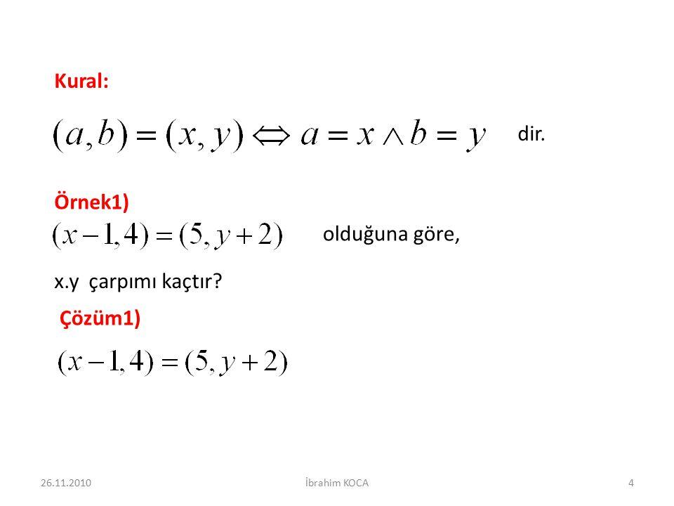 Kural: dir. Örnek1) olduğuna göre, x.y çarpımı kaçtır? Çözüm1) 26.11.20104İbrahim KOCA