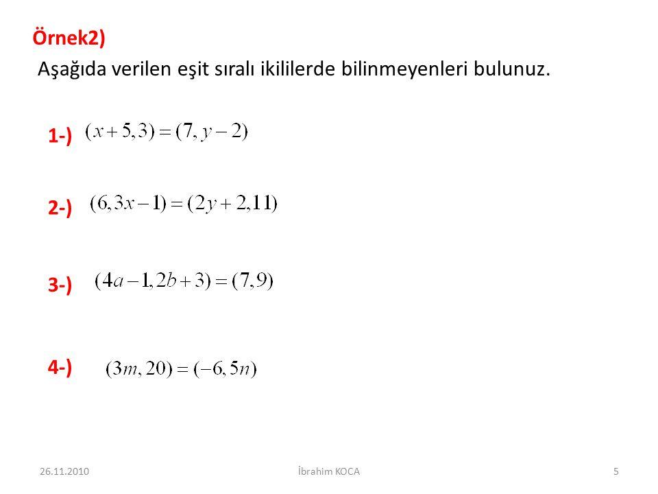 Örnek2) Aşağıda verilen eşit sıralı ikililerde bilinmeyenleri bulunuz. 2-) 1-) 3-) 4-) 26.11.20105İbrahim KOCA