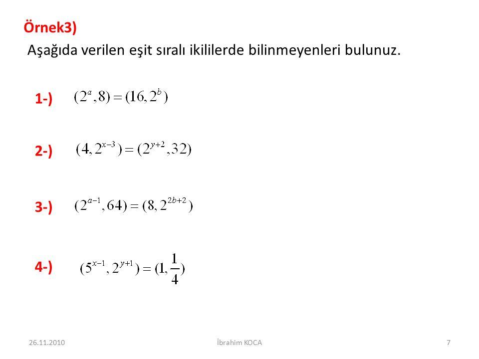Örnek3) Aşağıda verilen eşit sıralı ikililerde bilinmeyenleri bulunuz. 2-) 1-) 3-) 4-) 26.11.20107İbrahim KOCA