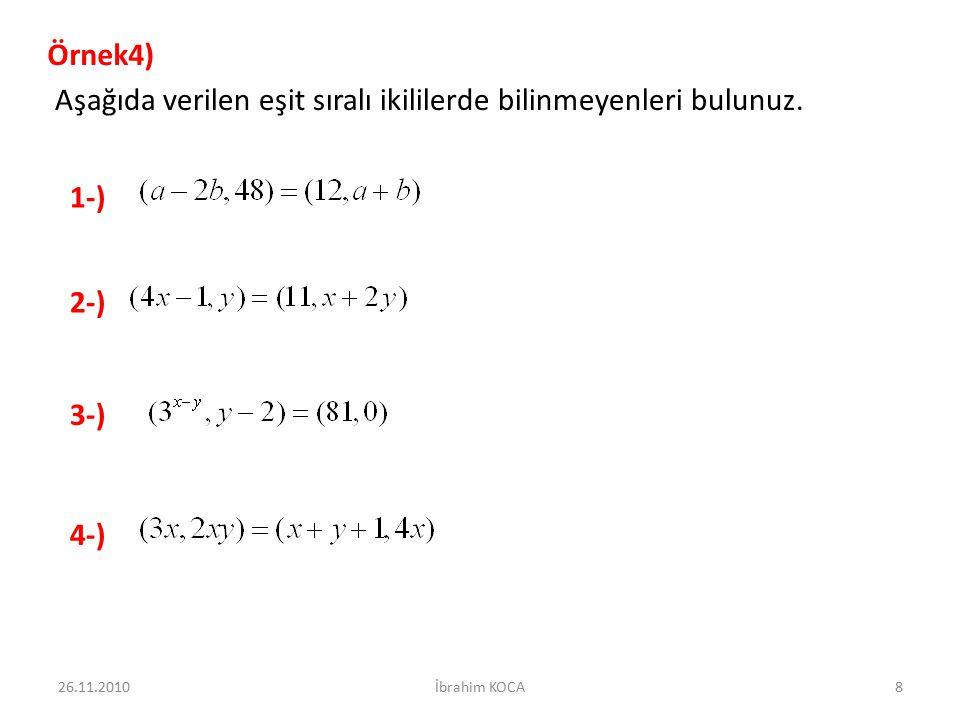 Örnek4) Aşağıda verilen eşit sıralı ikililerde bilinmeyenleri bulunuz. 2-) 1-) 3-) 4-) 26.11.20108İbrahim KOCA