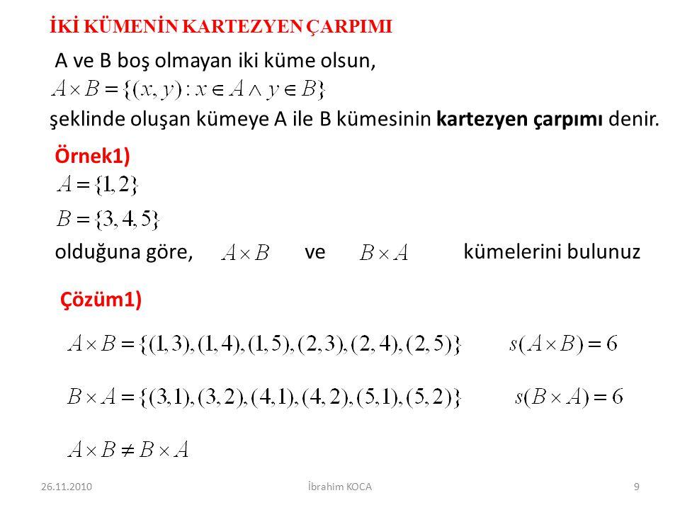 İKİ KÜMENİN KARTEZYEN ÇARPIMI A ve B boş olmayan iki küme olsun, şeklinde oluşan kümeye A ile B kümesinin kartezyen çarpımı denir. Örnek1) olduğuna gö