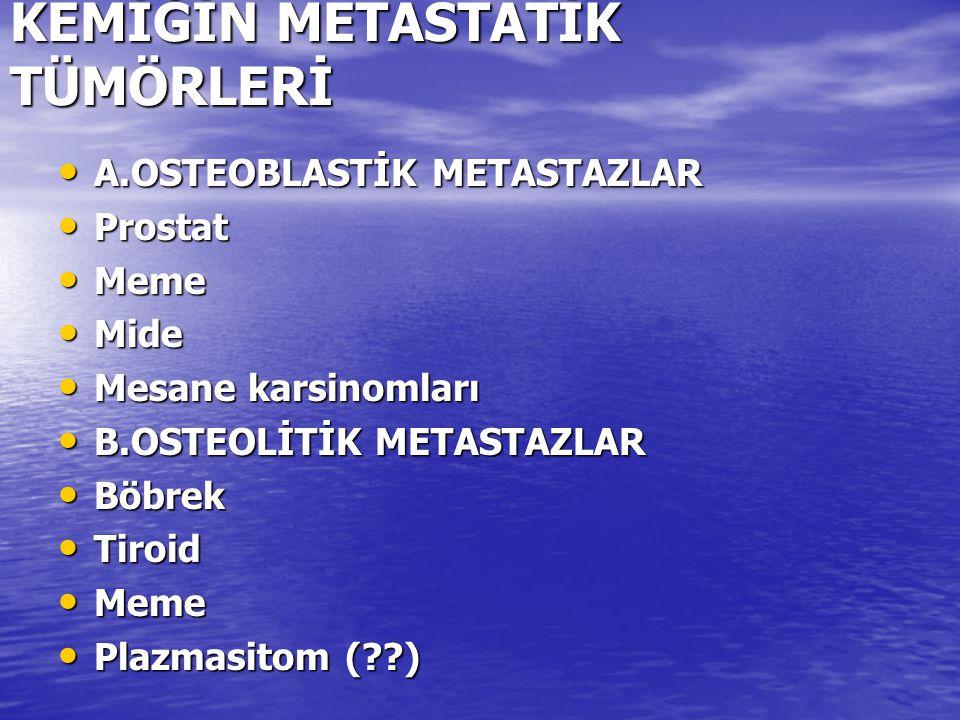 KEMİĞİN METASTATİK TÜMÖRLERİ A.OSTEOBLASTİK METASTAZLAR A.OSTEOBLASTİK METASTAZLAR Prostat Prostat Meme Meme Mide Mide Mesane karsinomları Mesane kars