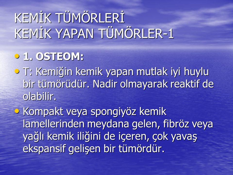 KEMİK TÜMÖRLERİ KEMİK YAPAN TÜMÖRLER-1 1. OSTEOM: 1. OSTEOM: T: Kemiğin kemik yapan mutlak iyi huylu bir tümörüdür. Nadir olmayarak reaktif de olabili