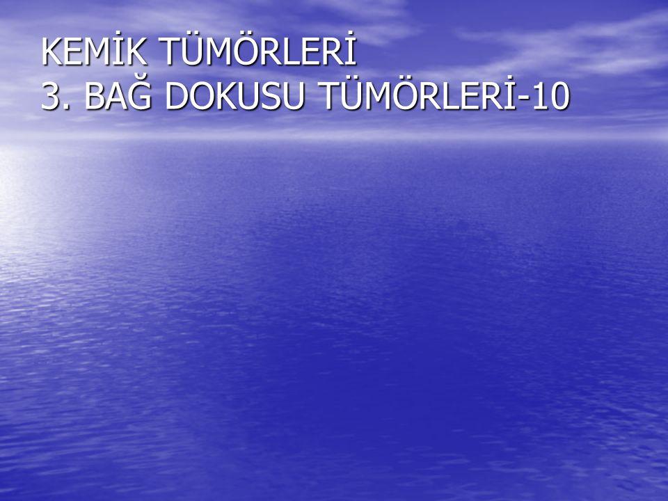 KEMİK TÜMÖRLERİ 3. BAĞ DOKUSU TÜMÖRLERİ-10