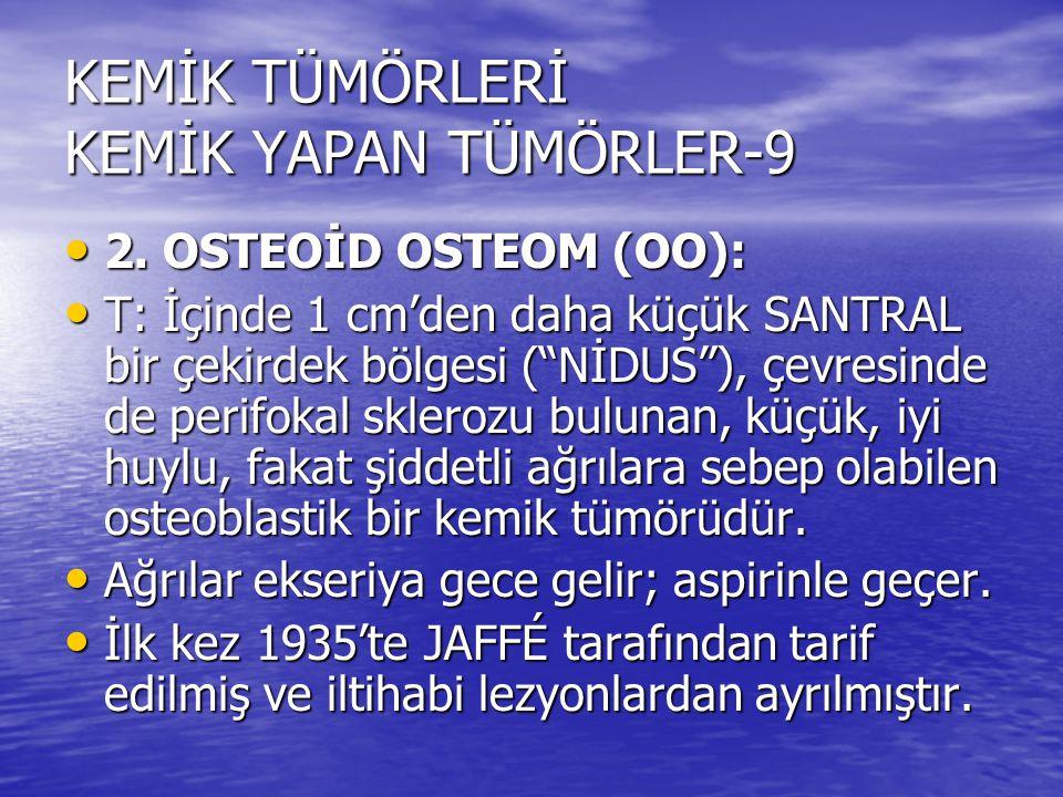 """KEMİK TÜMÖRLERİ KEMİK YAPAN TÜMÖRLER-9 2. OSTEOİD OSTEOM (OO): 2. OSTEOİD OSTEOM (OO): T: İçinde 1 cm'den daha küçük SANTRAL bir çekirdek bölgesi (""""Nİ"""