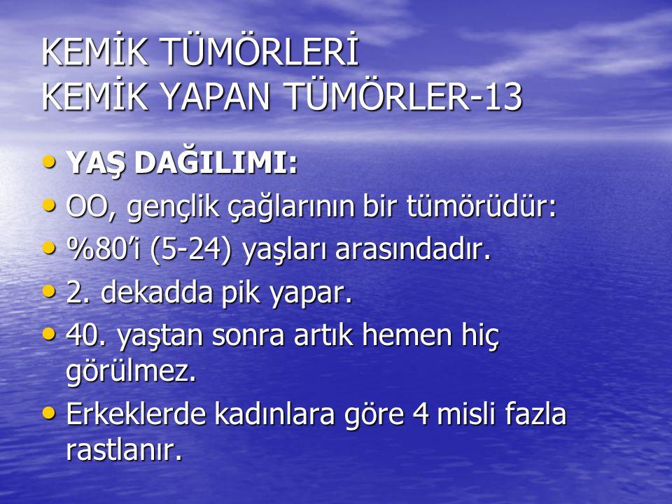 KEMİK TÜMÖRLERİ KEMİK YAPAN TÜMÖRLER-13 YAŞ DAĞILIMI: YAŞ DAĞILIMI: OO, gençlik çağlarının bir tümörüdür: OO, gençlik çağlarının bir tümörüdür: %80'i