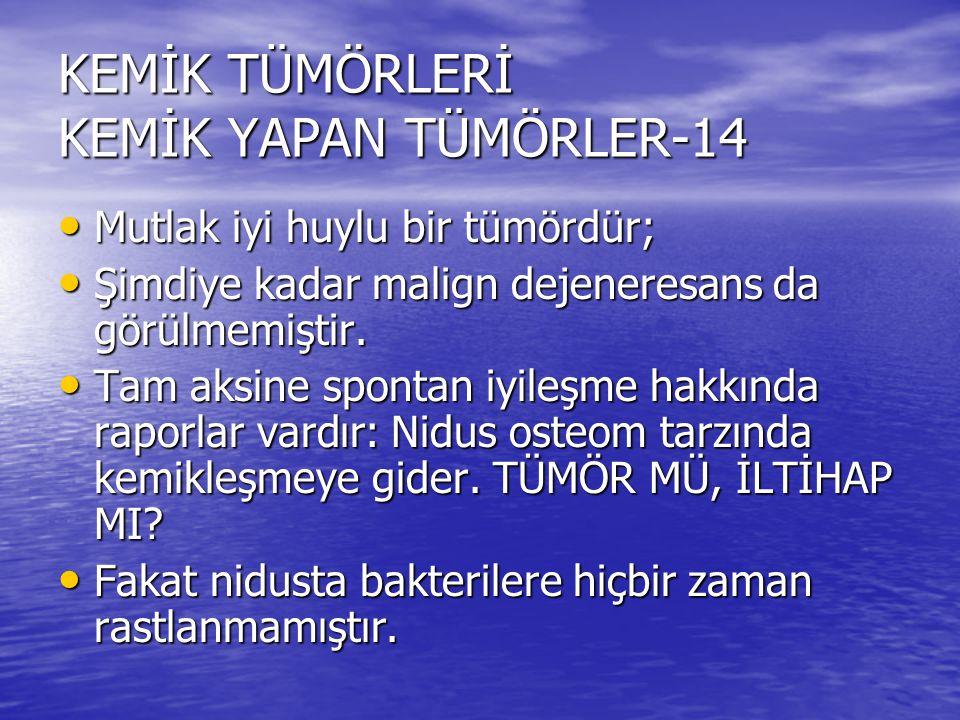 KEMİK TÜMÖRLERİ KEMİK YAPAN TÜMÖRLER-14 Mutlak iyi huylu bir tümördür; Mutlak iyi huylu bir tümördür; Şimdiye kadar malign dejeneresans da görülmemişt