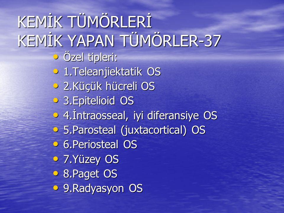 KEMİK TÜMÖRLERİ KEMİK YAPAN TÜMÖRLER-37 Özel tipleri: Özel tipleri: 1.Teleanjiektatik OS 1.Teleanjiektatik OS 2.Küçük hücreli OS 2.Küçük hücreli OS 3.