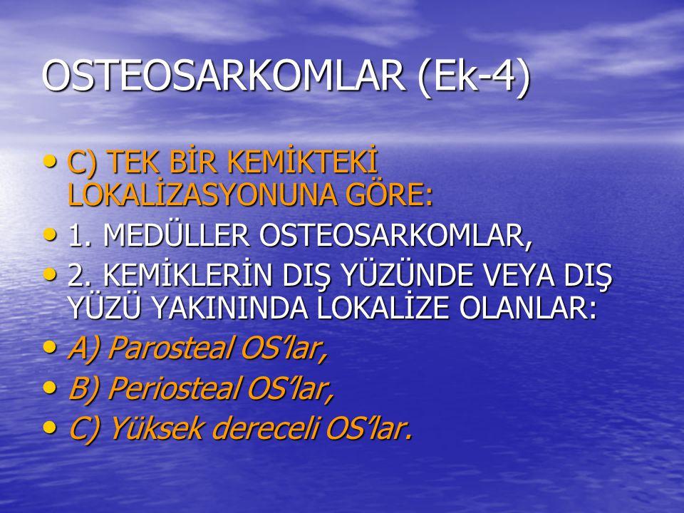 OSTEOSARKOMLAR (Ek-4) C) TEK BİR KEMİKTEKİ LOKALİZASYONUNA GÖRE: C) TEK BİR KEMİKTEKİ LOKALİZASYONUNA GÖRE: 1. MEDÜLLER OSTEOSARKOMLAR, 1. MEDÜLLER OS