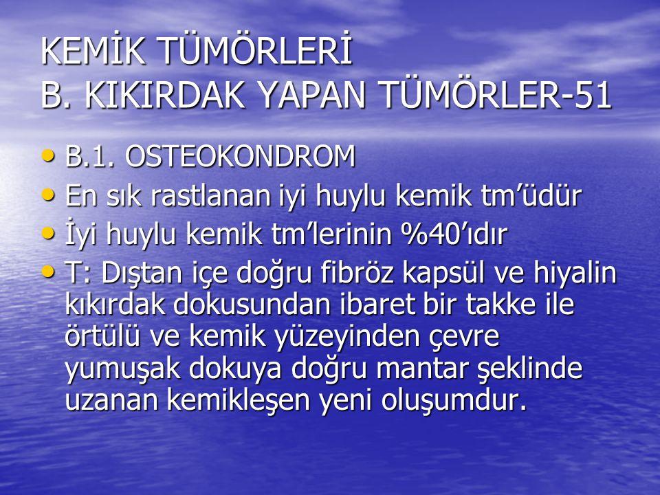 KEMİK TÜMÖRLERİ B. KIKIRDAK YAPAN TÜMÖRLER-51 B.1. OSTEOKONDROM B.1. OSTEOKONDROM En sık rastlanan iyi huylu kemik tm'üdür En sık rastlanan iyi huylu