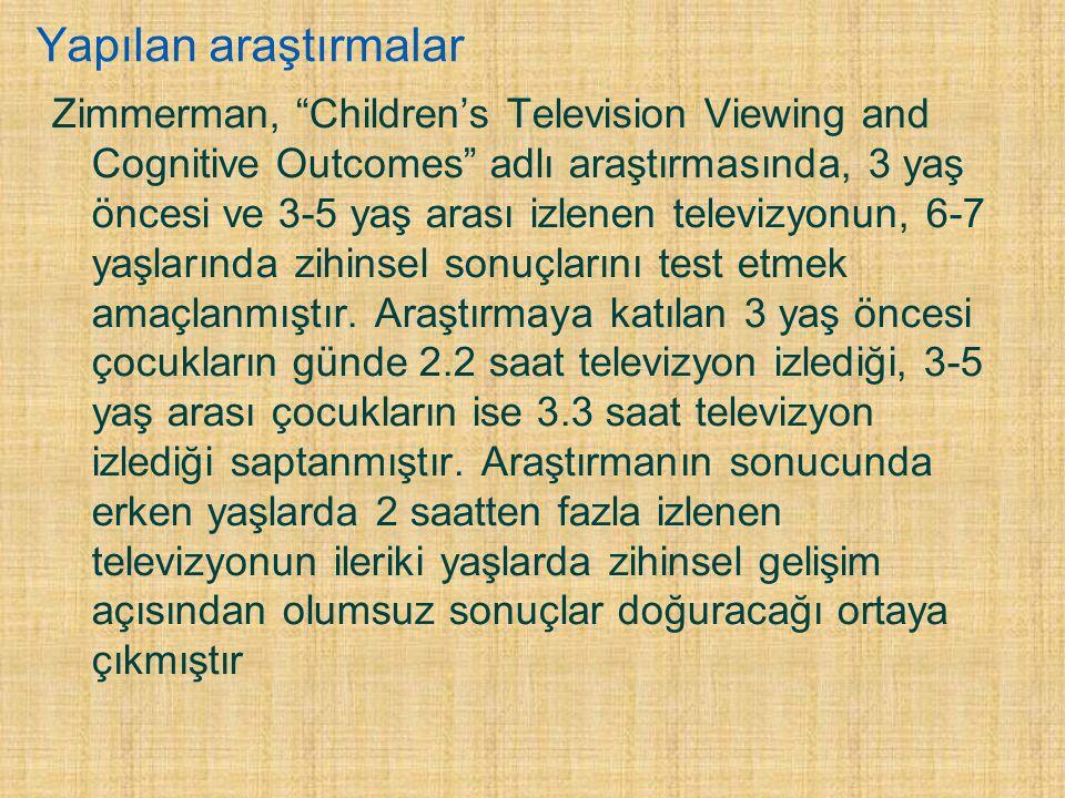 """Yapılan araştırmalar Zimmerman, """"Children's Television Viewing and Cognitive Outcomes"""" adlı araştırmasında, 3 yaş öncesi ve 3-5 yaş arası izlenen tele"""