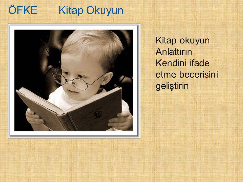 ÖFKE Kitap Okuyun Kitap okuyun Anlattırın Kendini ifade etme becerisini geliştirin